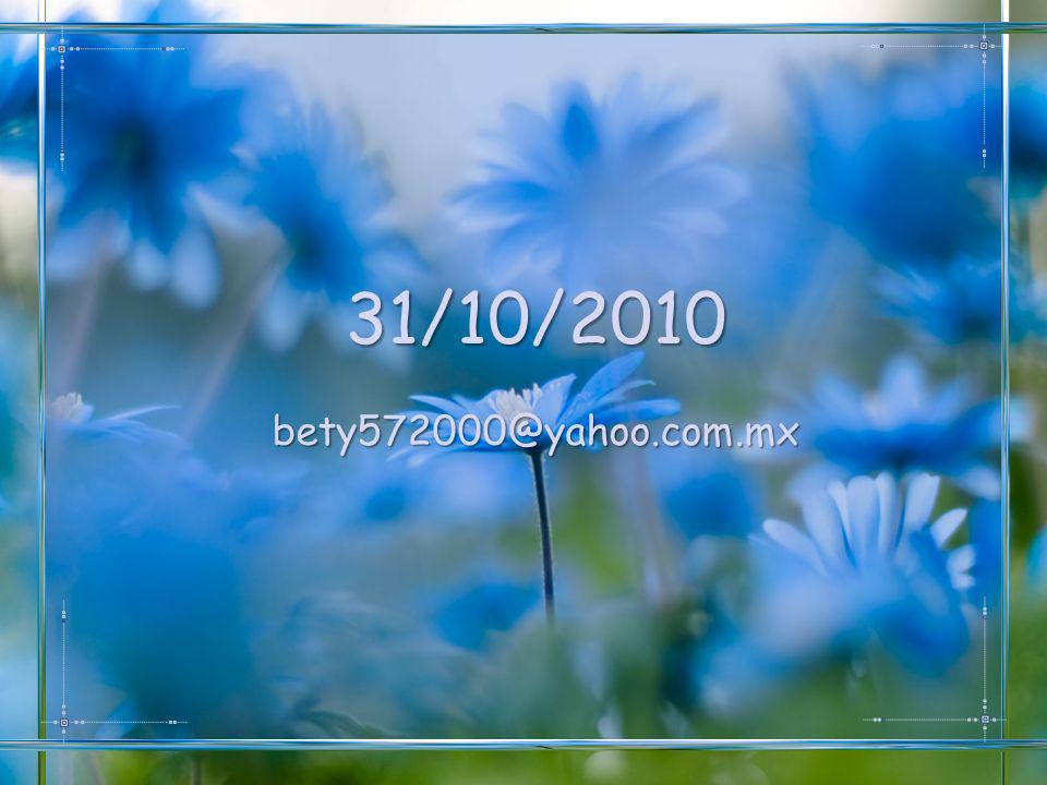 31/10/2010 bety572000@yahoo.com.mx