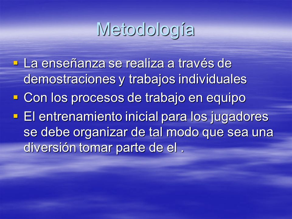 Metodología La enseñanza se realiza a través de demostraciones y trabajos individuales. Con los procesos de trabajo en equipo.
