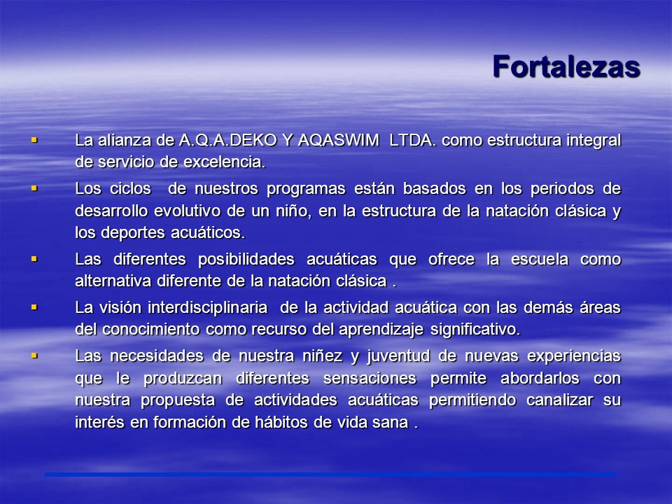 Fortalezas La alianza de A.Q.A.DEKO Y AQASWIM LTDA. como estructura integral de servicio de excelencia.