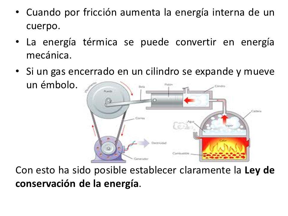 Cuando por fricción aumenta la energía interna de un cuerpo.