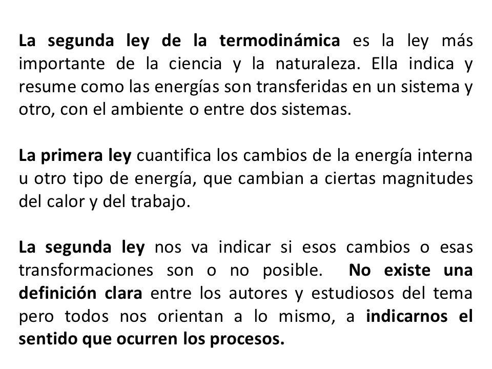 La segunda ley de la termodinámica es la ley más importante de la ciencia y la naturaleza. Ella indica y resume como las energías son transferidas en un sistema y otro, con el ambiente o entre dos sistemas.