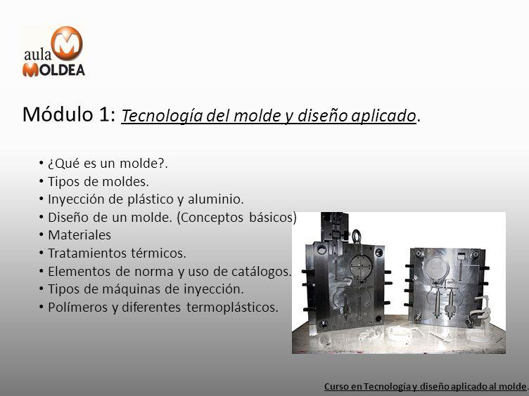 Módulo 1: Tecnología del molde y diseño aplicado.