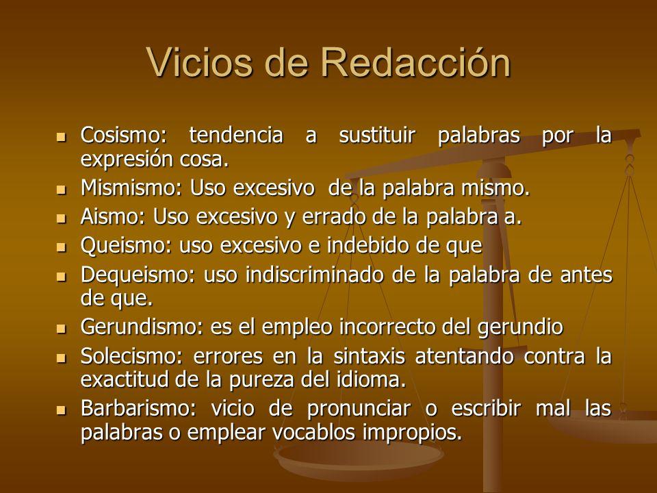 Vicios de Redacción Cosismo: tendencia a sustituir palabras por la expresión cosa. Mismismo: Uso excesivo de la palabra mismo.