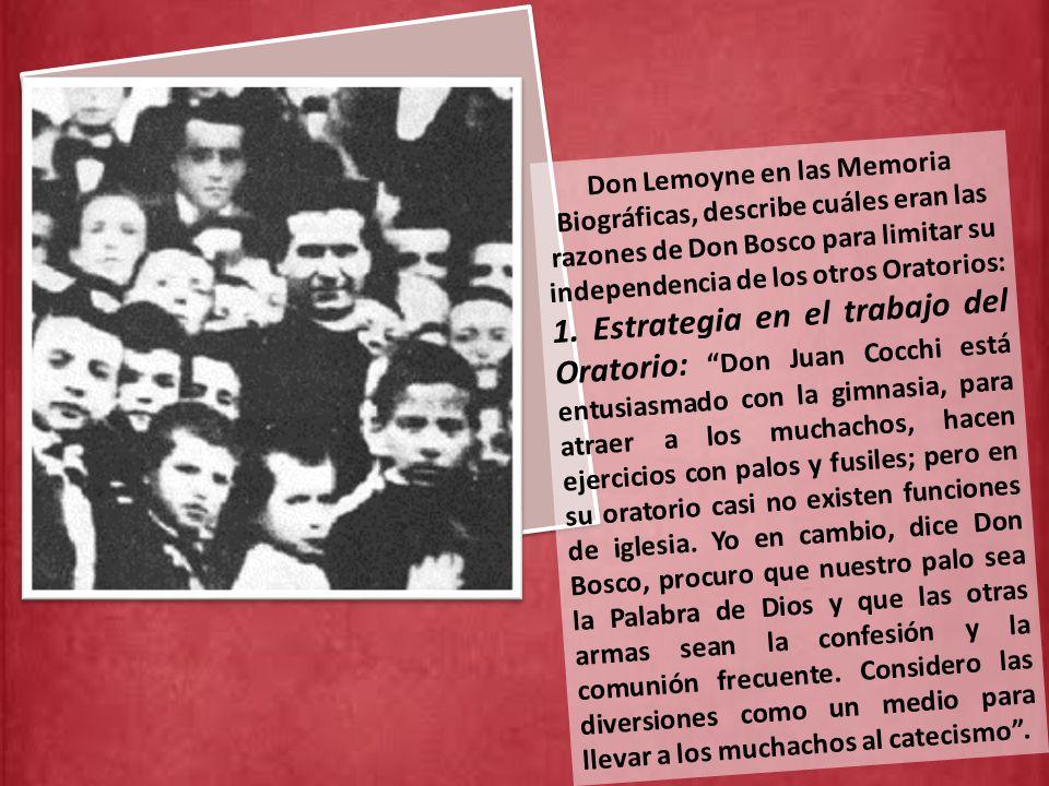 Don Lemoyne en las Memoria Biográficas, describe cuáles eran las razones de Don Bosco para limitar su independencia de los otros Oratorios: