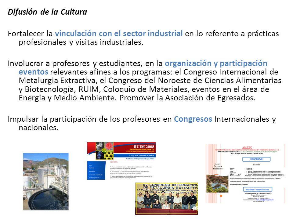 Difusión de la Cultura Fortalecer la vinculación con el sector industrial en lo referente a prácticas profesionales y visitas industriales.