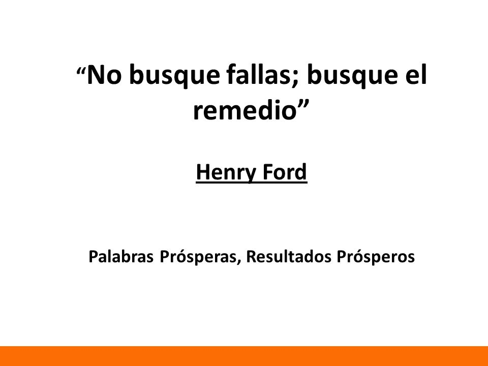 No busque fallas; busque el remedio Henry Ford