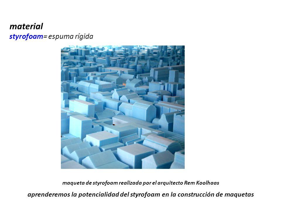 maqueta de styrofoam realizada por el arquitecto Rem Koolhaas