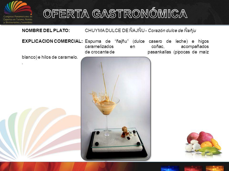 OFERTA GASTRONÓMICA NOMBRE DEL PLATO: CHUYMA DULCE DE ÑAJÑU - Corazón dulce de Ñañju.
