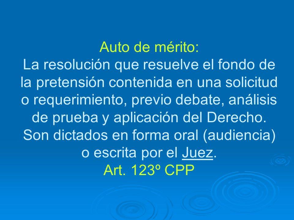 Auto de mérito: La resolución que resuelve el fondo de la pretensión contenida en una solicitud o requerimiento, previo debate, análisis de prueba y aplicación del Derecho.