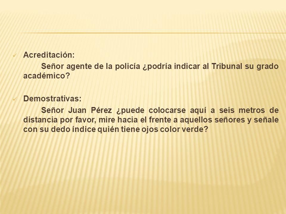 Acreditación: Señor agente de la policía ¿podría indicar al Tribunal su grado académico Demostrativas:
