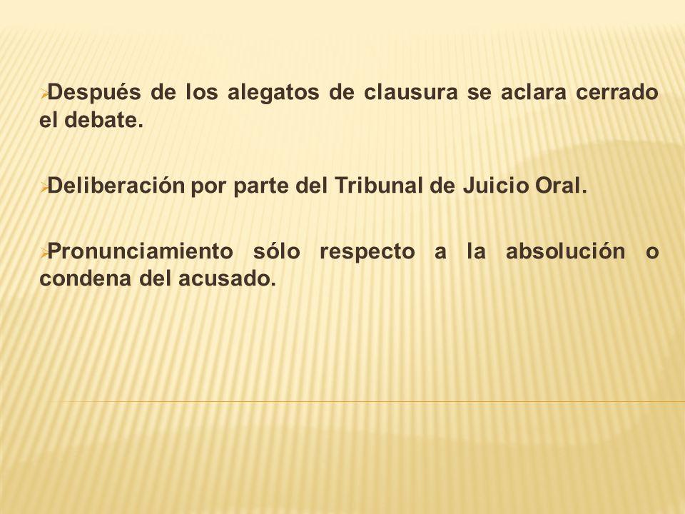 Después de los alegatos de clausura se aclara cerrado el debate.