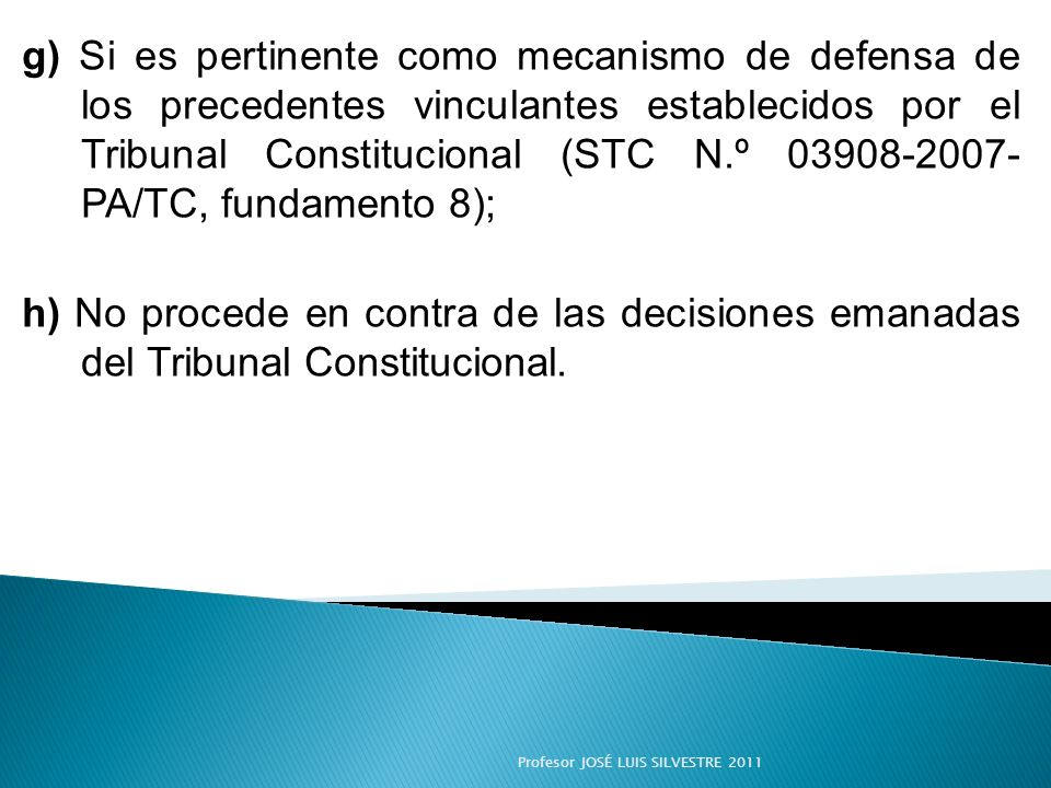 g) Si es pertinente como mecanismo de defensa de los precedentes vinculantes establecidos por el Tribunal Constitucional (STC N.º 03908-2007- PA/TC, fundamento 8);