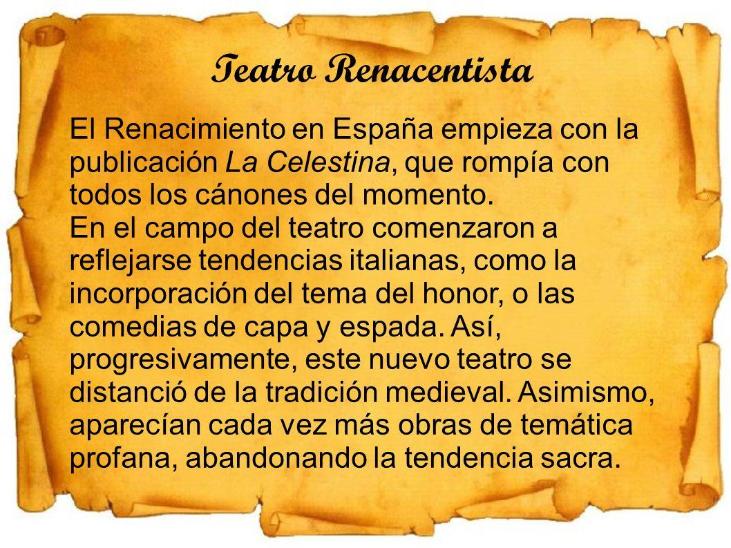 Teatro Renacentista El Renacimiento en España empieza con la publicación La Celestina, que rompía con todos los cánones del momento.