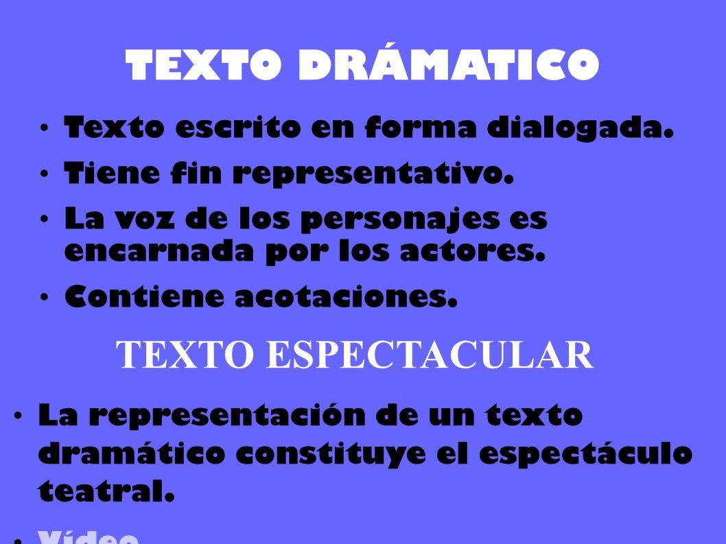 TEXTO DRÁMATICO TEXTO ESPECTACULAR Texto escrito en forma dialogada.