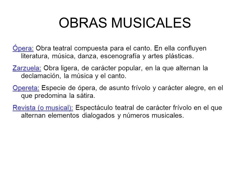 OBRAS MUSICALES Ópera: Obra teatral compuesta para el canto. En ella confluyen literatura, música, danza, escenografía y artes plásticas.