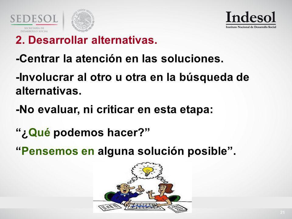2. Desarrollar alternativas. -Centrar la atención en las soluciones.