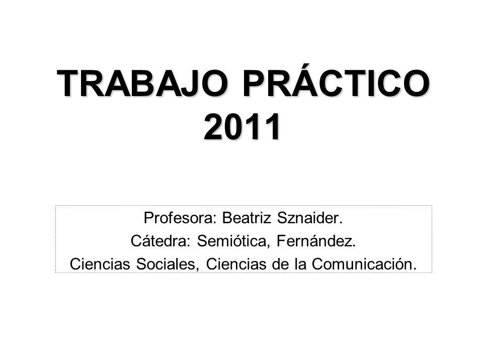 TRABAJO PRÁCTICO 2011 Profesora: Beatriz Sznaider.