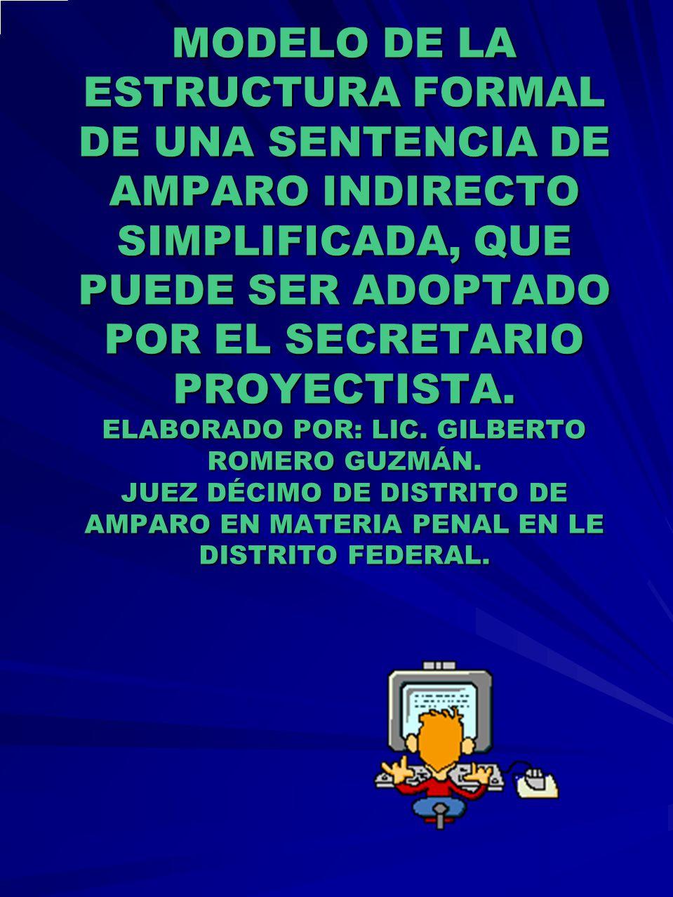 MODELO DE LA ESTRUCTURA FORMAL DE UNA SENTENCIA DE AMPARO INDIRECTO SIMPLIFICADA, QUE PUEDE SER ADOPTADO POR EL SECRETARIO PROYECTISTA.