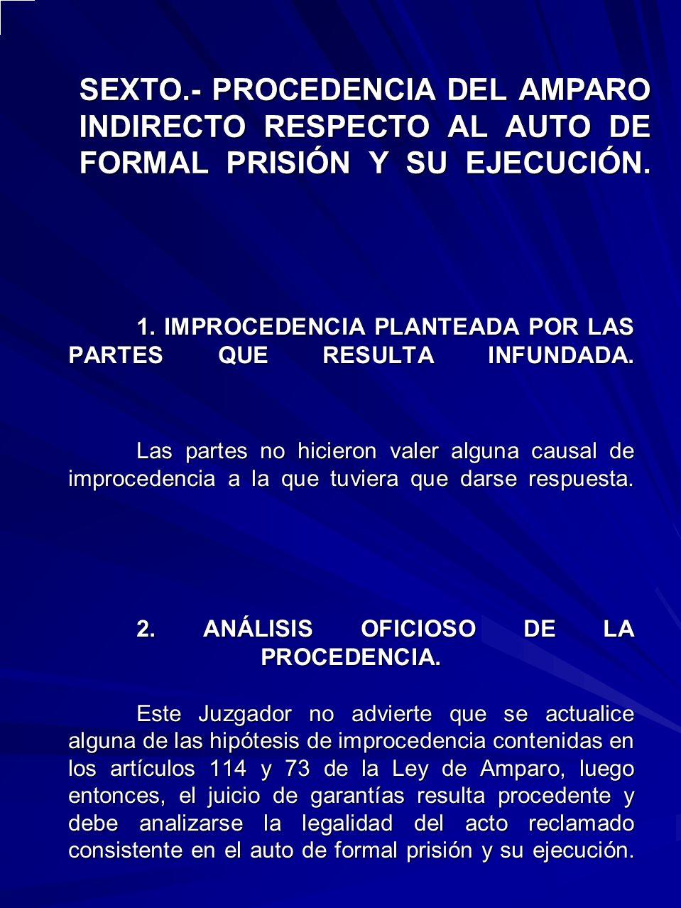 SEXTO.- PROCEDENCIA DEL AMPARO INDIRECTO RESPECTO AL AUTO DE FORMAL PRISIÓN Y SU EJECUCIÓN.