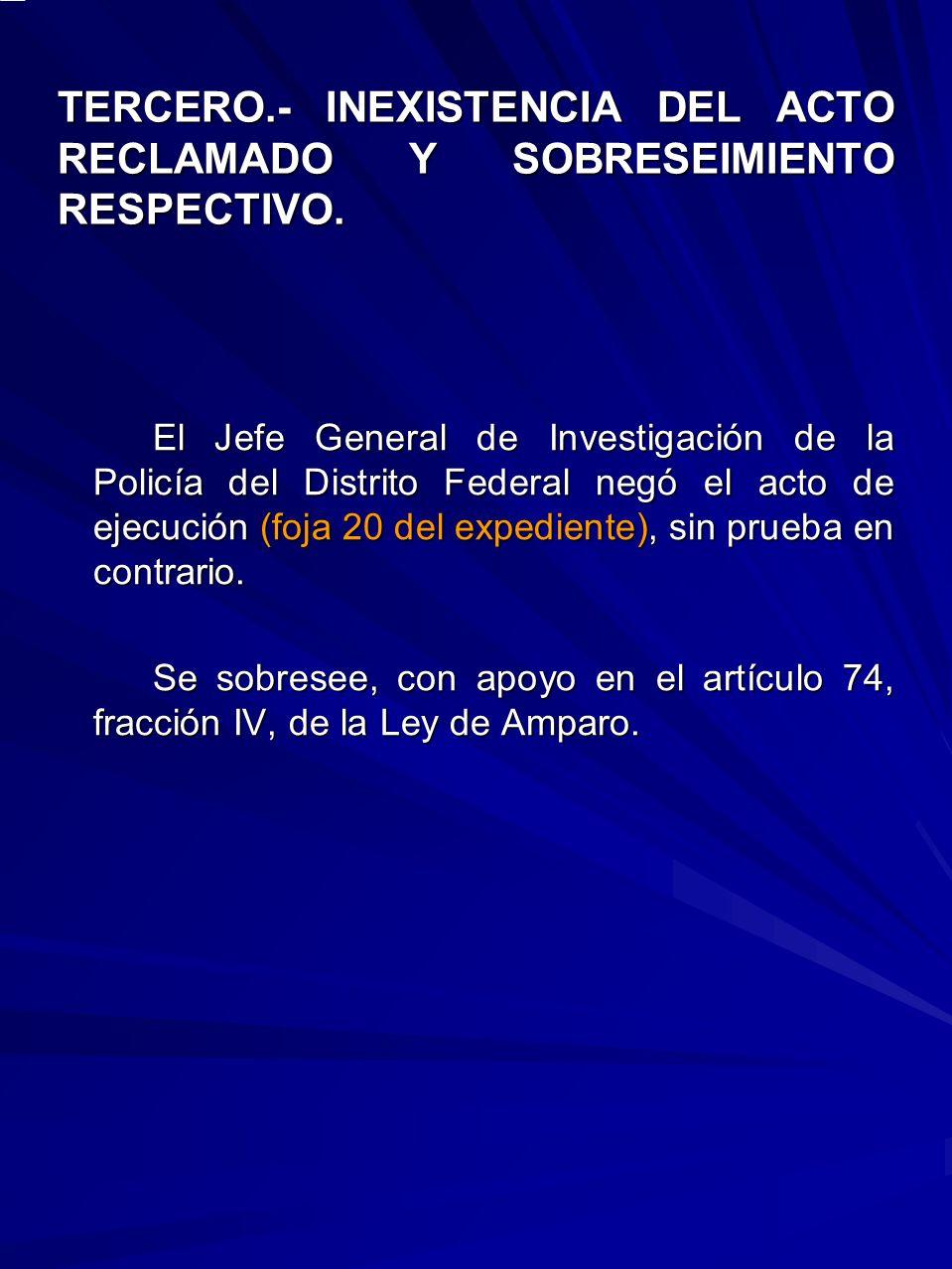 TERCERO.- INEXISTENCIA DEL ACTO RECLAMADO Y SOBRESEIMIENTO RESPECTIVO.