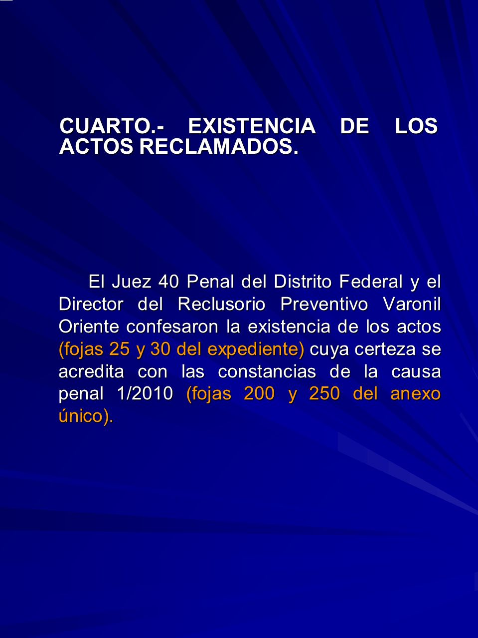 CUARTO.- EXISTENCIA DE LOS ACTOS RECLAMADOS.