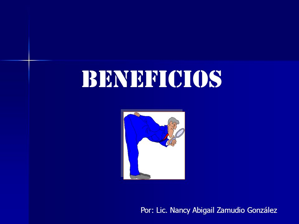 BENEFICIOS Por: Lic. Nancy Abigail Zamudio González