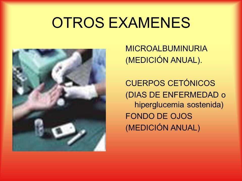 OTROS EXAMENES MICROALBUMINURIA (MEDICIÓN ANUAL). CUERPOS CETÓNICOS