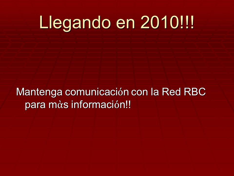Llegando en 2010!!! Mantenga comunicaciόn con la Red RBC para mὰs informaciόn!!