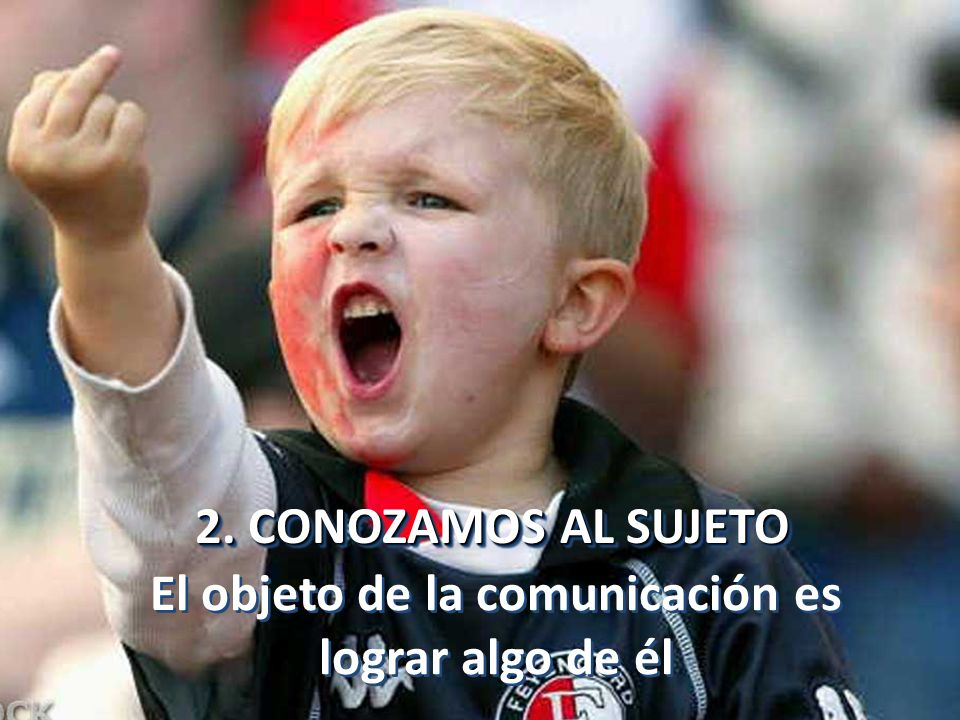 El objeto de la comunicación es lograr algo de él