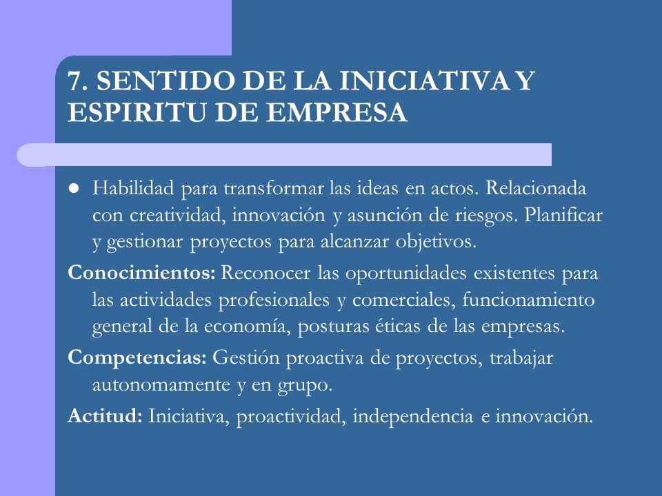 7. SENTIDO DE LA INICIATIVA Y ESPIRITU DE EMPRESA