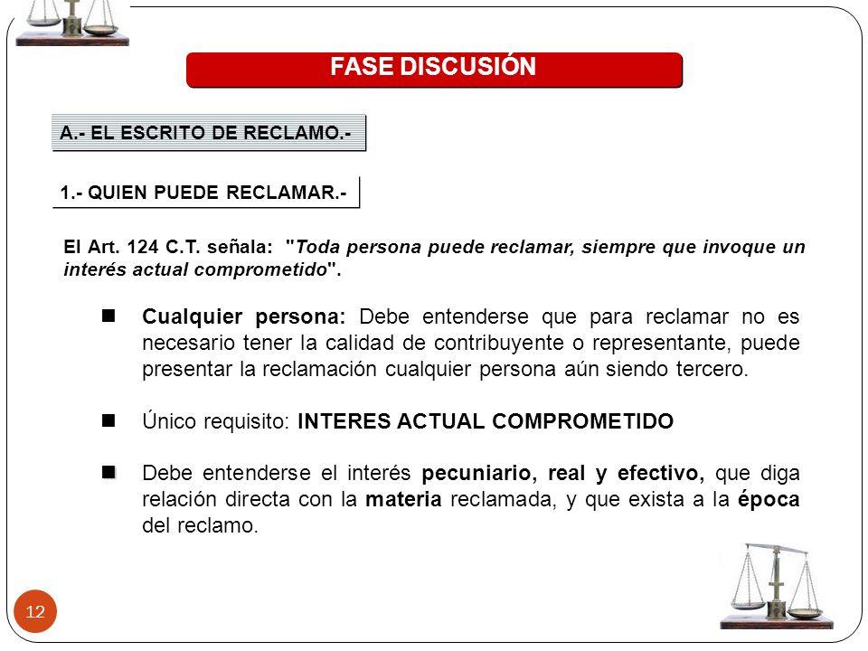FASE DISCUSIÓN A.- EL ESCRITO DE RECLAMO.- 1.- QUIEN PUEDE RECLAMAR.-