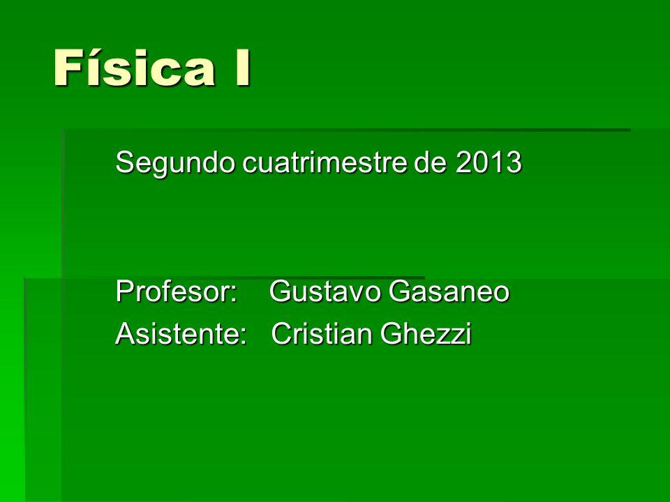 Física I Segundo cuatrimestre de 2013 Profesor: Gustavo Gasaneo