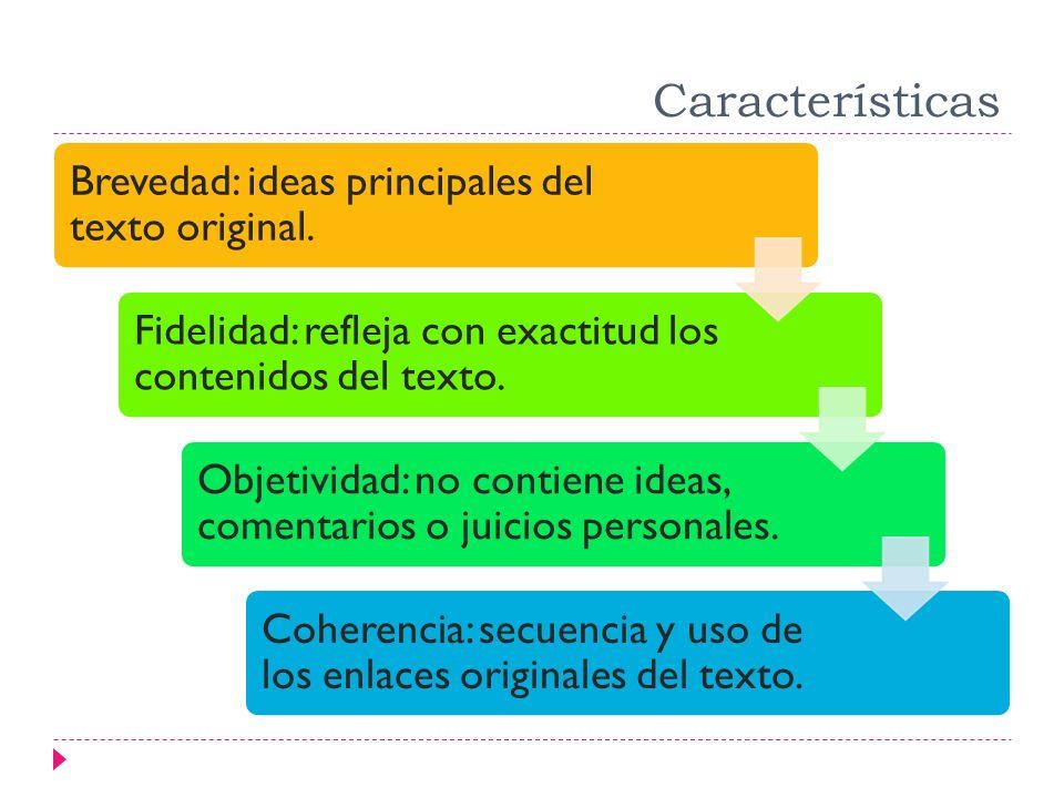 Características Brevedad: ideas principales del texto original.