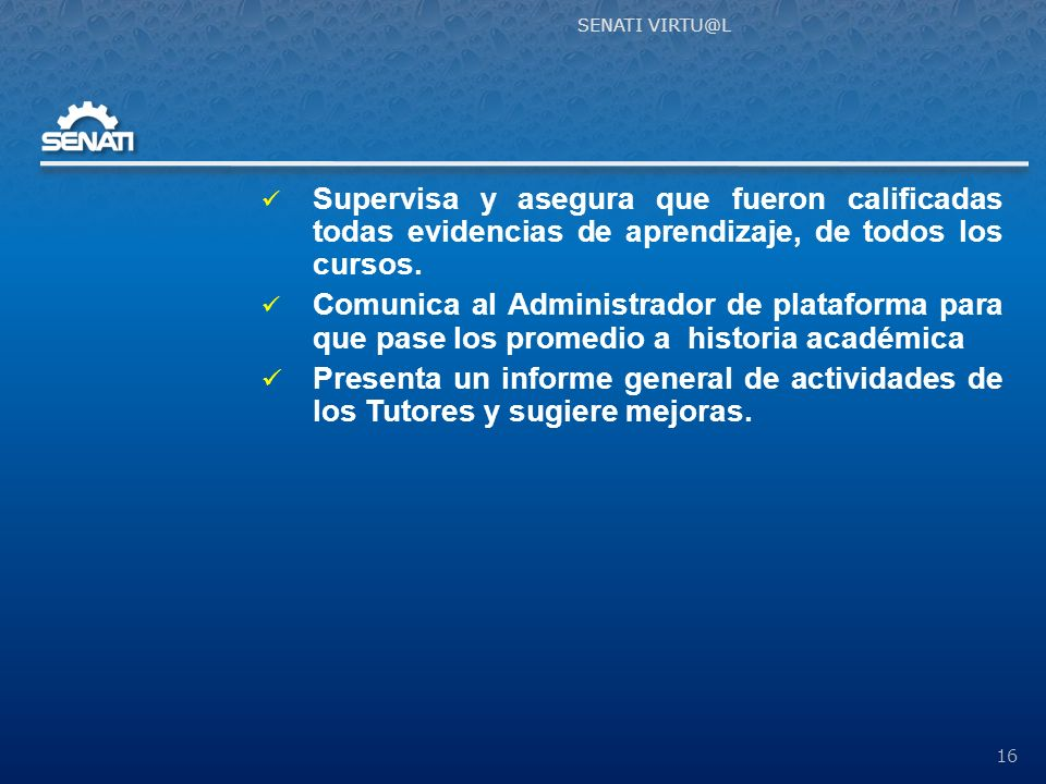SENATI VIRTU@L Supervisa y asegura que fueron calificadas todas evidencias de aprendizaje, de todos los cursos.