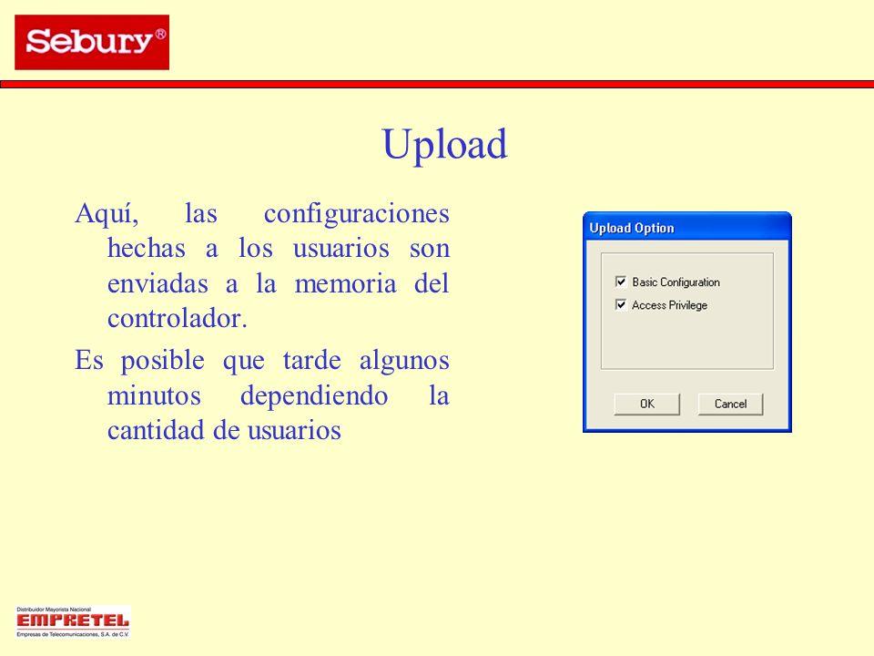 Upload Aquí, las configuraciones hechas a los usuarios son enviadas a la memoria del controlador.