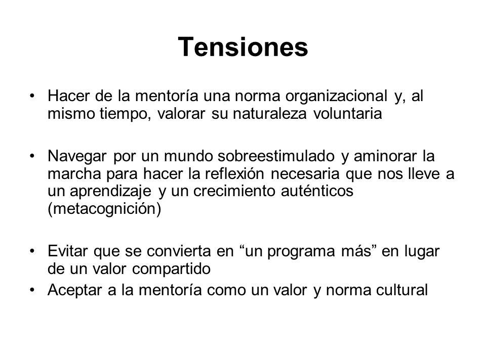 Tensiones Hacer de la mentoría una norma organizacional y, al mismo tiempo, valorar su naturaleza voluntaria.