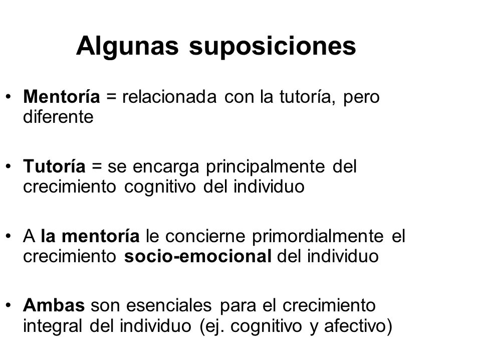Algunas suposiciones Mentoría = relacionada con la tutoría, pero diferente.