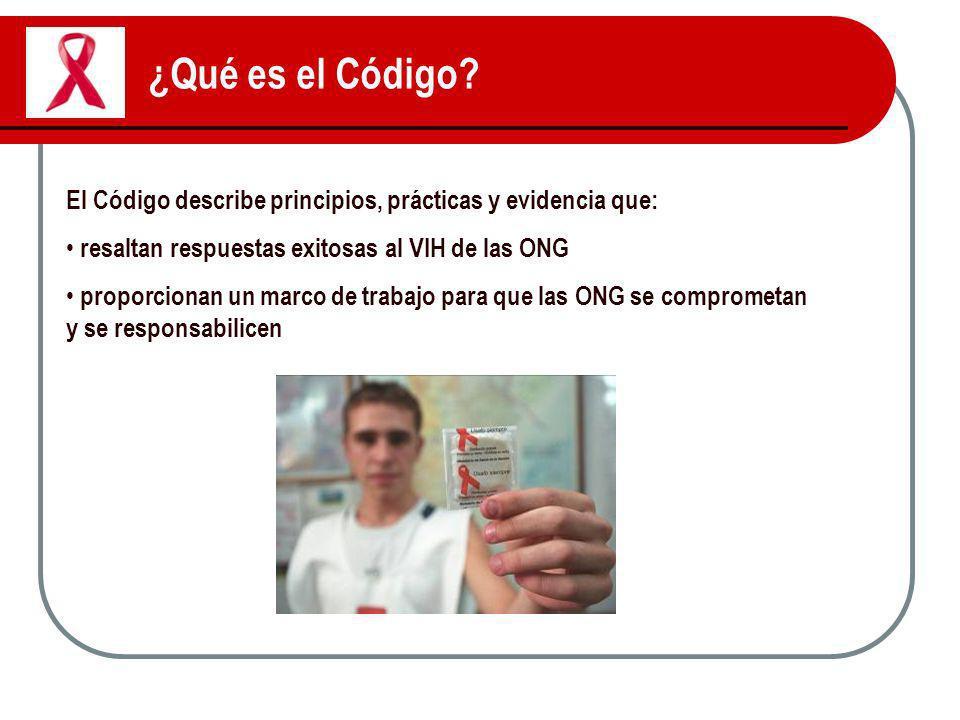 ¿Qué es el Código El Código describe principios, prácticas y evidencia que: resaltan respuestas exitosas al VIH de las ONG.