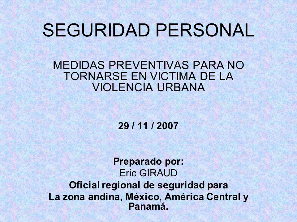 SEGURIDAD PERSONAL MEDIDAS PREVENTIVAS PARA NO TORNARSE EN VICTIMA DE LA VIOLENCIA URBANA. 29 / 11 / 2007.