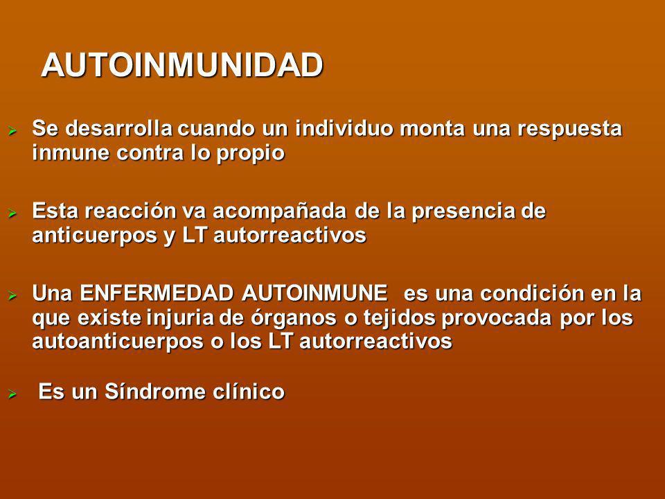 AUTOINMUNIDAD Se desarrolla cuando un individuo monta una respuesta inmune contra lo propio.
