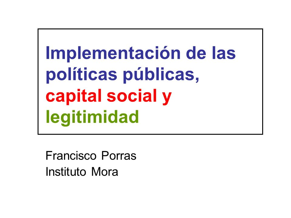 Implementación de las políticas públicas, capital social y legitimidad