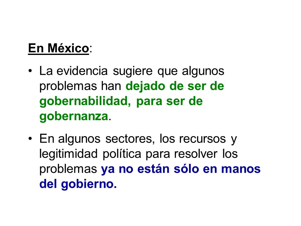 En México: La evidencia sugiere que algunos problemas han dejado de ser de gobernabilidad, para ser de gobernanza.