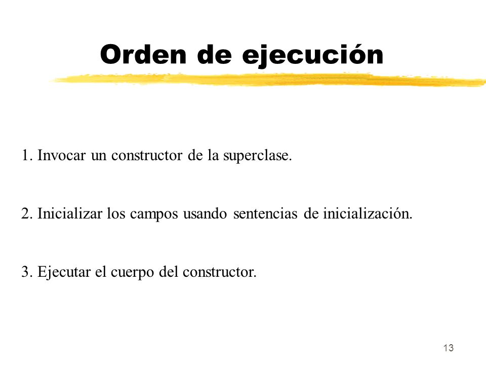 Orden de ejecución 1. Invocar un constructor de la superclase.