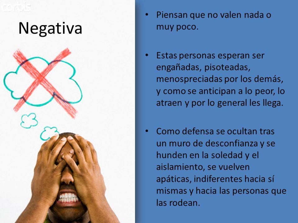 Negativa Piensan que no valen nada o muy poco.