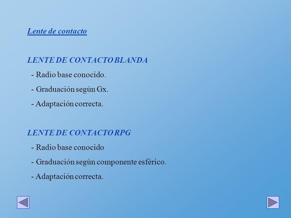 Lente de contacto LENTE DE CONTACTO BLANDA. - Radio base conocido. - Graduación según Gx. - Adaptación correcta.
