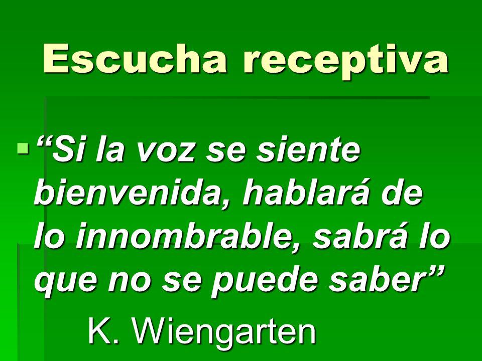 Escucha receptiva Si la voz se siente bienvenida, hablará de lo innombrable, sabrá lo que no se puede saber