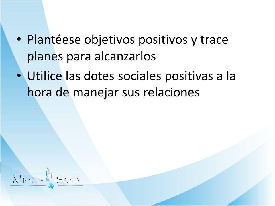 Plantéese objetivos positivos y trace planes para alcanzarlos