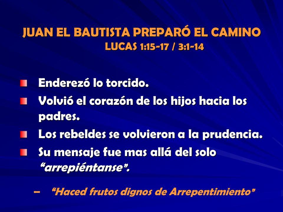 JUAN EL BAUTISTA PREPARÓ EL CAMINO LUCAS 1:15-17 / 3:1-14