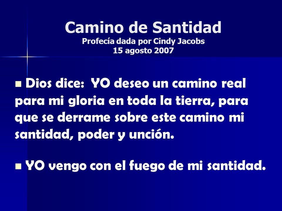 Camino de Santidad Profecía dada por Cindy Jacobs 15 agosto 2007