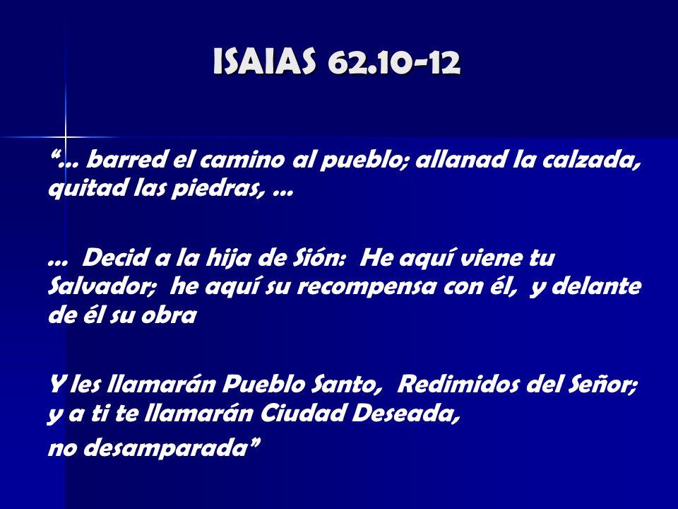 ISAIAS 62.10-12 … barred el camino al pueblo; allanad la calzada, quitad las piedras, …
